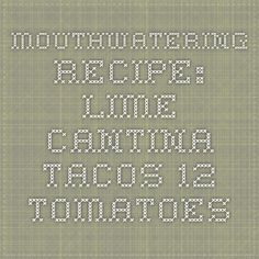Mouthwatering Recipe: Lime Cantina Tacos - 12 Tomatoes