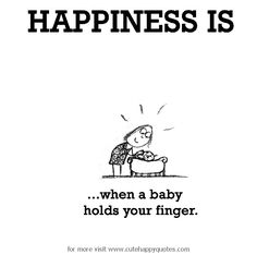Happiness is, when a baby holds your finger. - Cute Happy Quotes
