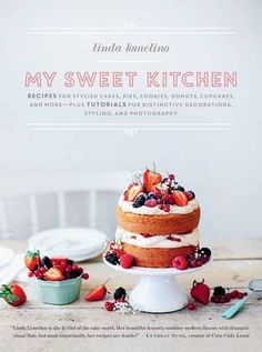 My Sweet Kitchen: Recipes for Stylish Cakes, Pies, Cookies, Donuts, Cupcakes, and More--plus tutorials for distinctive decoration, styling, and photography by Linda Lomelino