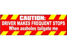 This is the great brightly colored Caution: Driver makes frequent stops when assholes tailgate me Aggressive Driving, Funny Bumper Stickers, Tailgating, Humor, Motivation, Funny Car Stickers, Humour, Funny Photos, Funny Humor