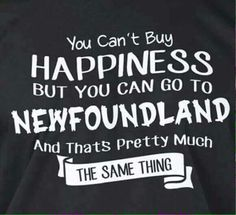 Happiness is a trip to Newfoundland, Yessssss Save Newfoundland