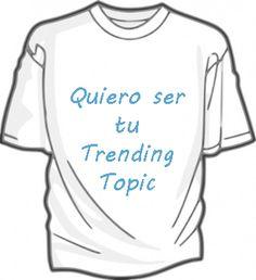 Camiseta 'Quiero ser tu Trending Topic'