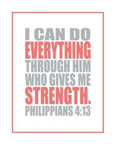 more = http://pinterest.com/knowingjesus/boards/ confirmation 6/17/13 after having panic attack on some issues-God is in control - Give it to Him, Phil 4:6, Don't worry, Prov 3:26 & now Phil 4:13 I can do all things through Christ who gives me strength when I pray & walk away, leave it at His feet.