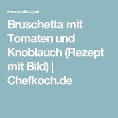 Bruschetta mit Tomaten und Knoblauch (Rezept mit Bild) | Chefkoch.de