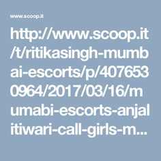 http://www.scoop.it/t/ritikasingh-mumbai-escorts/p/4076530964/2017/03/16/mumabi-escorts-anjalitiwari-call-girls-mumbai-escort-service