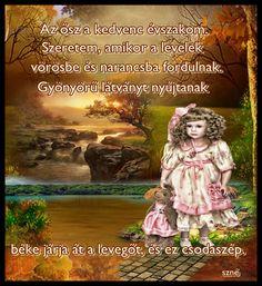 Tarbay Ede: Ősz-anyó  Kontyos-kendős Ősz-anyó  söpröget a kertben,  vörös-arany falevél  ripeg-ropog, zörren.  Reggel-este ruhát mos,  csupa gőz az erdő,  mosókonyha a világ,  a völgy mosóteknő.