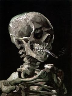 Vincent van Gogh, Skull Smoking a Cigarette, 1886.........reminds me of our patients & their determination for that one last smoke.