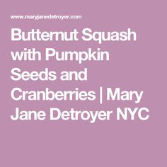 Butternut Squash with Pumpkin Seeds and Cranberries | Mary Jane Detroyer NYC
