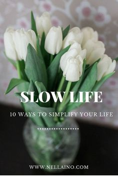 10 Ways to simplify your life by Nellaino  www.nellaino.com A lifestyle blog of beautiful images, styling, travels and meaningful life.