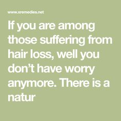 If you are among those suffering from hair loss, well you don't have worry anymore. There is a natur