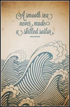 A smooth sea never made a skilled sailor.  Content in a Cottage