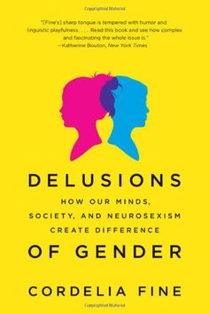 Delusions of Gender: How Our Minds, Society, and Neurosexism Create Difference by Cordelia Fine,http://www.amazon.com/dp/0393340244/ref=cm_sw_r_pi_dp_cQGBtb07XFNCGSVF