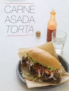 Carne Asada Torta - This sandwich is  for those days you don't want to eat salads and steamed vegetables.! Indulge once in a while!