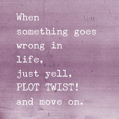 The first time I stumbled upon that quote, I laughed out loud. Writerly humor at it's finest. According to wikipedia (which we all know is SUPER accurate), a plot twist is a radical change in the e...