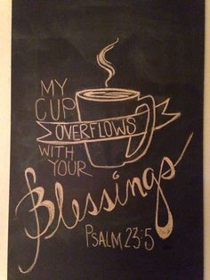 my Chalkboard art.my cup overflows. I HAVE to make this for our coffee bar! Scripture Art, Bible Verses, Scriptures, Chalkboard Scripture, Jesus Bible, Jesus Christ, Coffee Love, Coffee Shop, Coffee Mugs