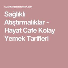 Sağlıklı Atıştırmalıklar - Hayat Cafe Kolay Yemek Tarifleri