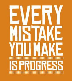 #Progress Quotes!! #Make #Mistakes you are learning! Never forget it!