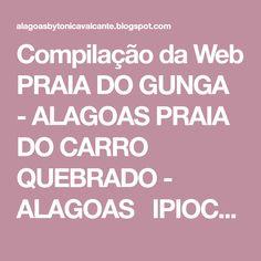 Compilação da Web PRAIA DO GUNGA - ALAGOAS PRAIA DO CARRO QUEBRADO - ALAGOAS  IPIOCA - MACEIÓ - ALAGOAS...