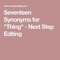 """Seventeen Synonyms for """"Thing"""" - Next Step Editing Grammar Book, Learning To Write, Copywriting, Seventeen, Management, Content, Website"""
