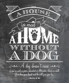 For my special friends who have dogs...A House Is Not A Home Without A Dog