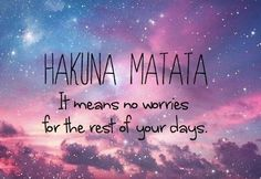 "Hakuna Matata, means ""no worries for the rest of your days"" .. #Worries #LifeQuotes #Motivation #Inspirational ..Follow us on twitter @LiveGreatQuotes  Share on FB.me/LiveGreatQuotes  Pin.it Pinterest  