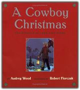 A Cowboy Christmas: The Miracle at Lone Pine Ridge, written by Audrey Wood & illustrated by Robert Florczak
