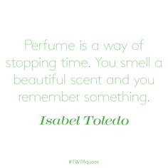 """Isabel Toledo: """"Perfume is a way of stopping time. Perfume Kenzo, Isabel Toledo, Perfume Tommy Girl, Perfume Quotes, Perfume Lady Million, Perfume Fahrenheit, Perfume Invictus, Flirty Quotes"""