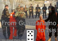 From Guantanamo to Isis - We stand there like pik seven.