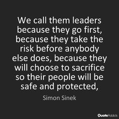 "YES! ""We call someone leader, not because they're in charge, but because they went first"". - Simon Sinek >>"