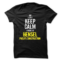 I Love Special - I Cant Keep Calm, I Work At HENSEL PHELPS CONSTRUCTION T shirts