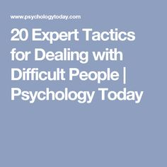 20 Expert Tactics for Dealing with Difficult People | Psychology Today