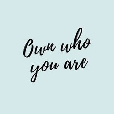 Own who you are!