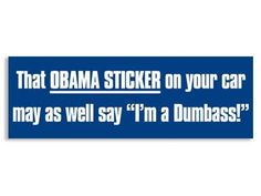 That Obama Sticker On Your Car May As Well Say I'm a Dumbass Bumper Sticker American Vinyl