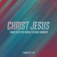 """This is a faithful saying and worthy of all acceptance, that Christ Jesus came into the world to save sinners, of whom I am chief."" ‭‭I Timothy‬ ‭1:15‬ ‭NKJV‬‬ http://bible.com/114/1ti.1.15.nkjv"