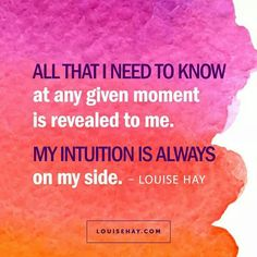MY INTUITION IS ALWAYS on my side.