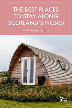 The Best Places to Stay Along Scotland's Route — The Slow Travels North Coast 500 Scotland, Airbnb Accommodation, Camping Pod, Ben Nevis, The Loch, Slow Travel, Scottish Highlands, Scotland Travel, Stargazing