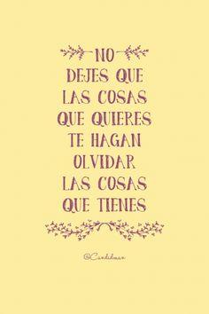 """""""No dejes que las cosas que quieres te hagan olvidar las cosas que tienes"""". #Citas #Frases @candidman"""