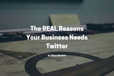The REAL Reasons You Need Twitter For Business  #SocialMedia