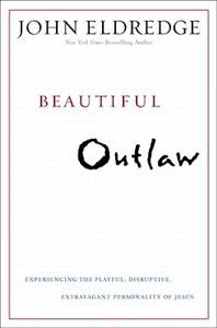 Beautiful Outlaw, by John Eldredge $22.99