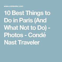 10 Best Things to Do in Paris (And What Not to Do) - Photos - Condé Nast Traveler