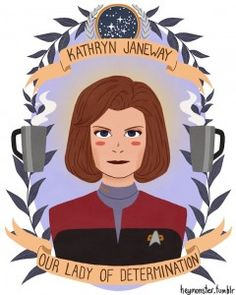 Kathryn Janeway: Our Lady of Determination - Oh yes. I'd totally put this on my wall.