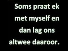 soms praat ek met myself. Sign Quotes, Faith Quotes, Words Quotes, Wise Words, Me Quotes, Sayings, Funky Shirts, Afrikaanse Quotes, Funny Jokes