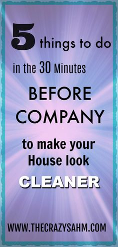 Company is coming and your house is a wreck? Check out these 5 tips to make your house look cleaner in 30 minutes or less. Click here!