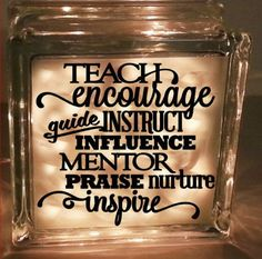 Teach, encourage, guide, instruct, influence, mentor, praise, nurture, inspire - Vinyl decal - for glass block or shadow box cork holder