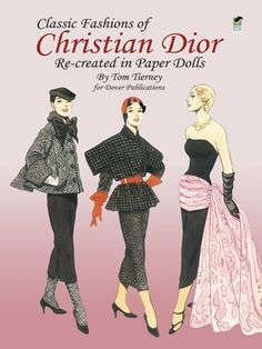 Classic Fashions of Christian Dior: Re-created in Paper Dolls (Dover Paper Dolls) by Tom Tierney, http://www.amazon.com/dp/0486286428/ref=cm_sw_r_pi_dp_.9vfsb1NZP49H