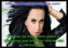 """Padres de Katy Perry piden a cristianos que oren """"por ella en vez de juzgarla – Noticias Cristianas"""
