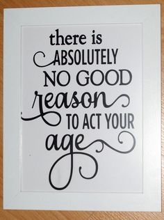 Silhouette Online Store - View Design no good reason to act your age - birthday phrase (birthday card messages mom) Birthday Card Sayings, Birthday Sentiments, Birthday Cards For Women, Card Sentiments, Happy Birthday Wishes, Birthday Verses For Cards, Happy Birthday Old Friend, 50th Birthday Quotes Woman, Friendship Birthday Quotes