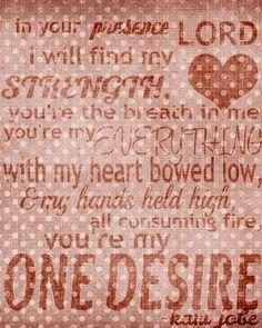 One Desire by Kari Jobe- one of my favorite songs