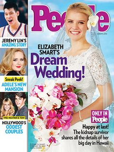 2/24/12: PEOPLE magazine - Elizabeth Smart's Dream Wedding - She  shares exclusive photographs of the radiant bride and happy groom, their wedding party and evening luau – as well as exclusive details of how they met and how he proposed.