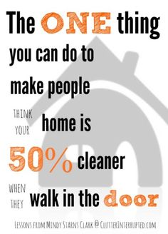 Tend to you sight zones...it's Mindy Starns Clark's ONE thing. I think it will make people think your home is 50% cleaner when they walk in ...